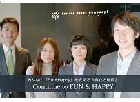 """""""Continue to FUN & HAPPY"""" みんなの『Fun&Happy』を支える『自立と継続』 社員持株会が3割の株を保有する、社員みんなの会社です。"""